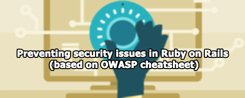 Preventing security issues in Ruby on Rails (based on OWASP cheatsheet)