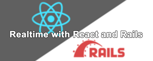 Realtime with React and Rails