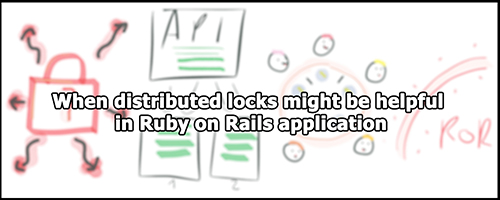 When distributed locks might be helpful in Ruby on Rails application
